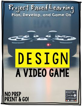 Project Based Learning: Design A Video Game.  Students start from scratch to plan and create their own dream game.