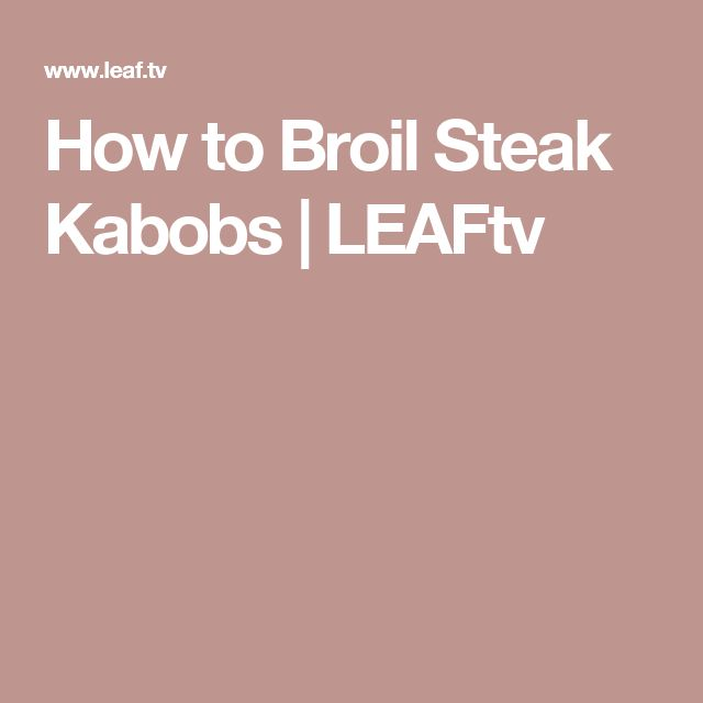 How to Broil Steak Kabobs | LEAFtv