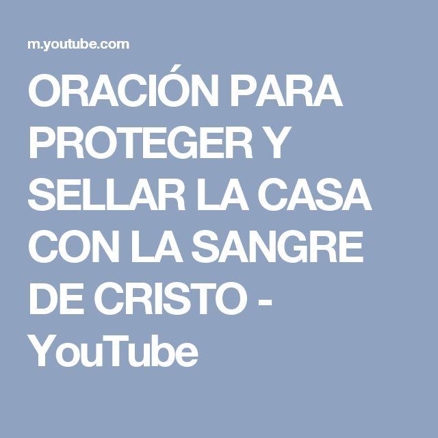 ORACIÓN PARA PROTEGER Y SELLAR LA CASA CON LA SANGRE DE CRISTO - YouTube