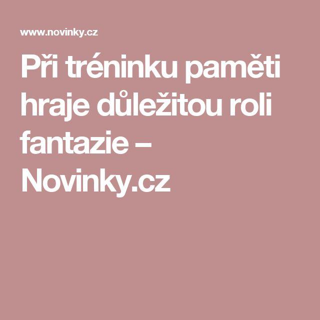 Při tréninku paměti hraje důležitou roli fantazie– Novinky.cz