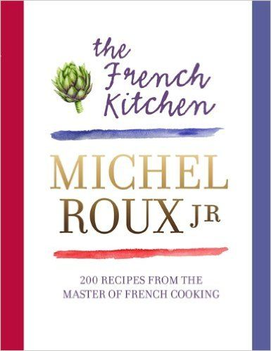The French Kitchen: 200 Recipes From the Master of French Cooking: Amazon.co.uk: Michel Roux Jr.: 9780297867234: Books