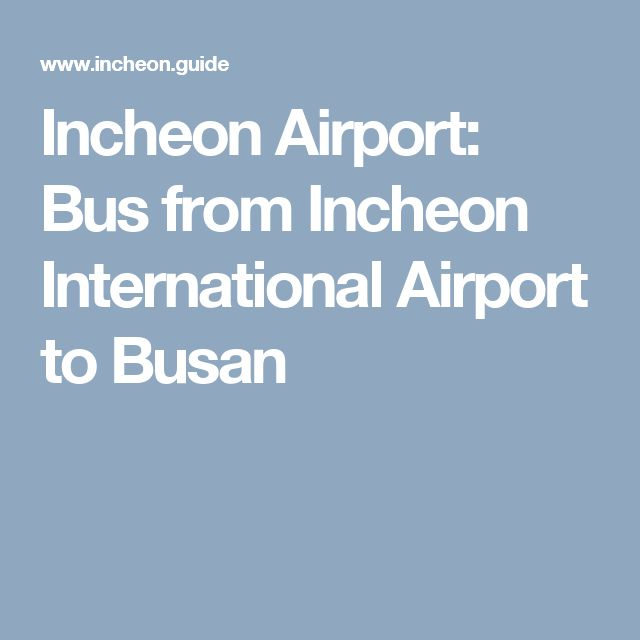 Incheon Airport: Bus from Incheon International Airport to Busan