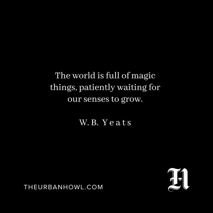 """The world is full of magic things, patiently waiting for our senses to grow."" -W. B. Y e a t s . . . . #wakeupanddream #wbyeats #dailymagic"