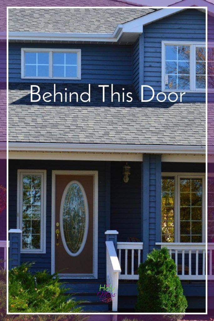 Lots goes on out in the world, but when you come home, how to make sure your family knows that behind this door you find acceptance. Read for more: Behind this Door The Holy Mess
