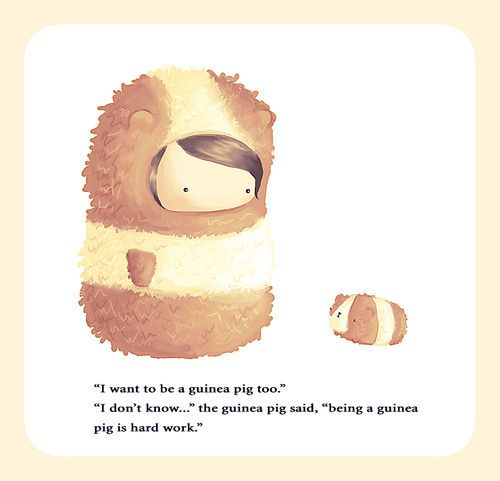 """""""being a guinea pig is hard work."""""""