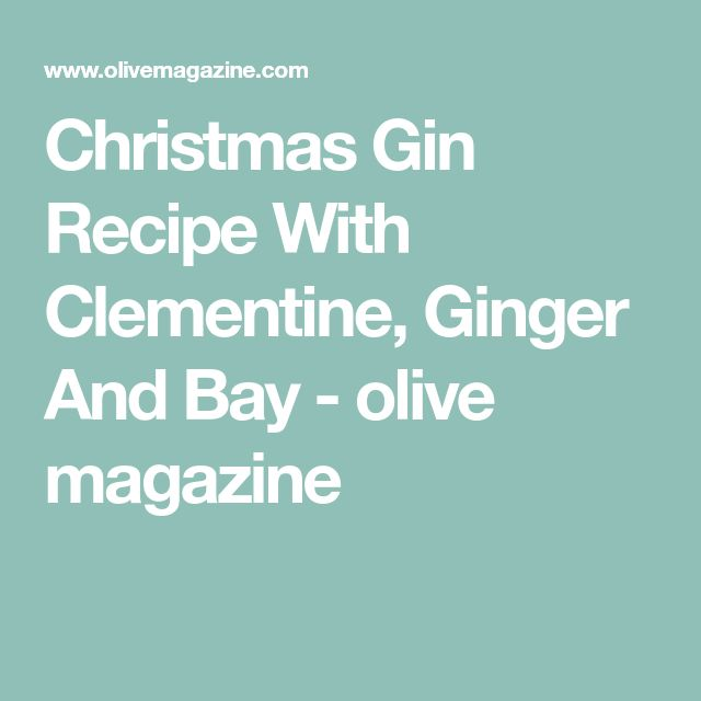 Christmas Gin Recipe With Clementine, Ginger And Bay - olive magazine