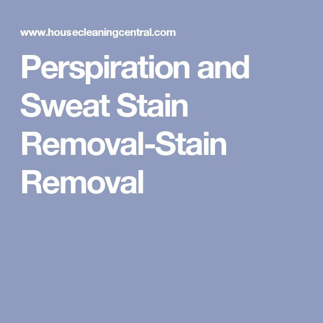 Perspiration and Sweat Stain Removal-Stain Removal