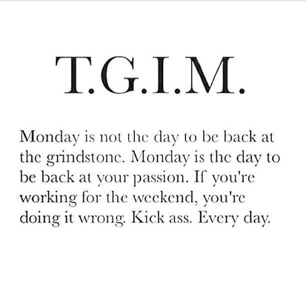 Words to live by. Happy Monday People!
