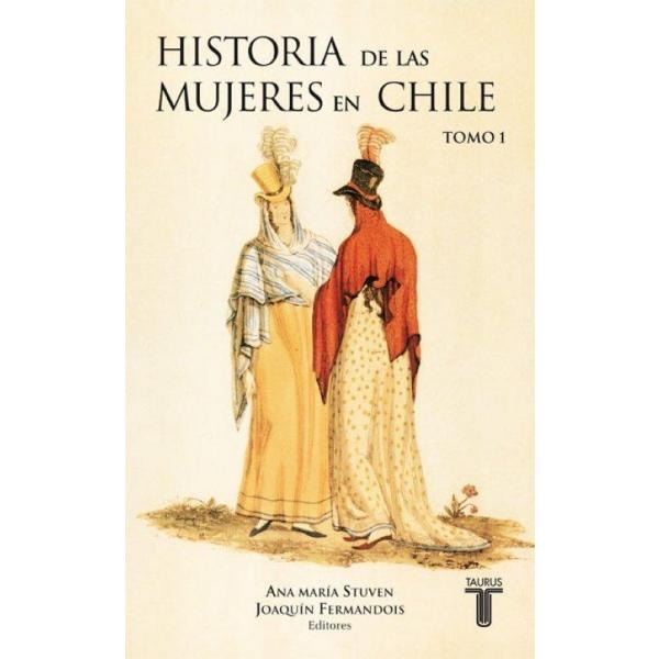 Libro: Historia De Las Mujeres En Chile Tomo 1 - Ana Maria Stuven, Joaquín Fermandois - Taurus