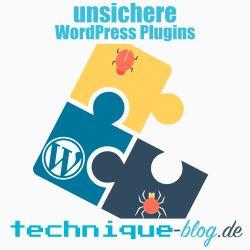 Unsichere WordPress Plugins gefährden die Sicherheit deiner WordPress Installation!