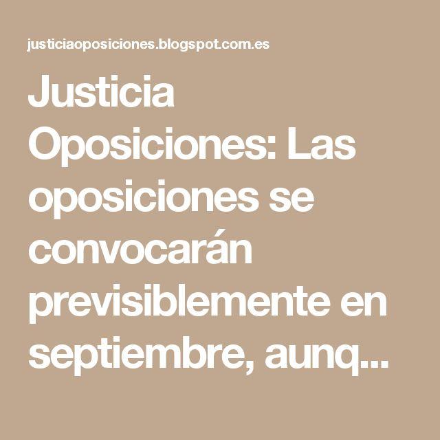 Justicia Oposiciones: Las oposiciones se convocarán previsiblemente en septiembre, aunque aún no se sabe si habrá acumulación 2016 + 2017