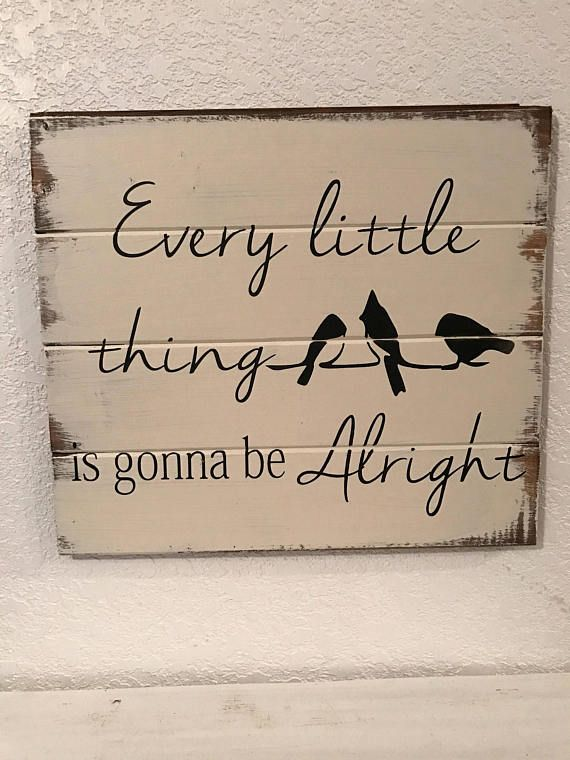 Every little thing is gonna be alright 14h x 16w