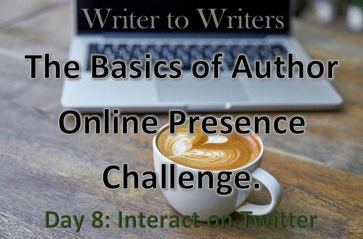 Basics of Author Online Presence Challenge Day 8: Interact on Twitter #twitter #socialmediatips #authorbrand #authorplatform
