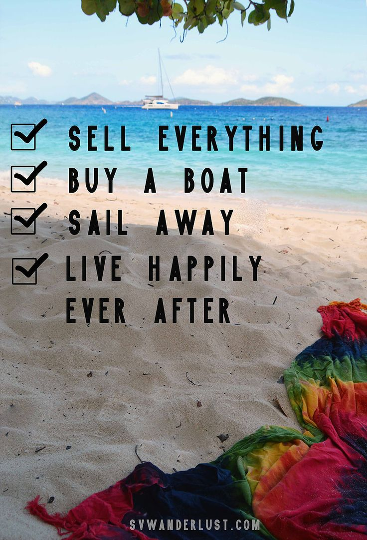 Life Goals | Sell Everything | Buy a Boat | Sail Away | Live Happily Ever After  | Wanderlust | @S/vwanderlust