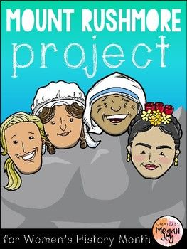 Women's History Project: Mount Rushmore of Women Perfect for Women's History Month! This project includes directions and resources for creating a Mount Rushmore of Famous Women in History in a variety of formats. Either individually or in groups, students will research 1-4 famous women, write reports about them, and design a Mount Rushmore with their