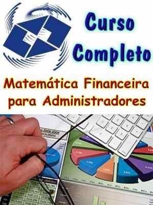Curso de Matematica financeira para Administradores; Para Profissionais de Administração em geral, Economia, Ciências Contábeis e Profissionais em nível de gerência, chefes de departamentos ou Empresários que gerem seus próprios negócios.