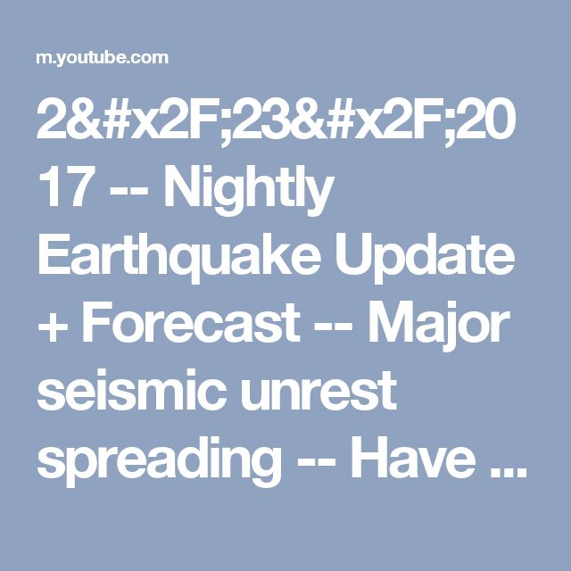 2/23/2017 -- Nightly Earthquake Update + Forecast -- Major seismic unrest spreading -- Have a plan - YouTube  ALERT!!! SOUTH AMERICA BE ON WATCH!