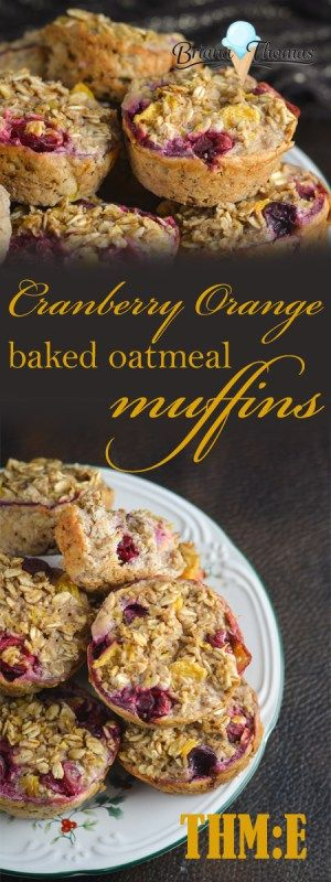Cranberry Orange Baked Oatmeal Muffins...THM:E, low fat, no sugar added, gluten/dairy free with nut free suggestion