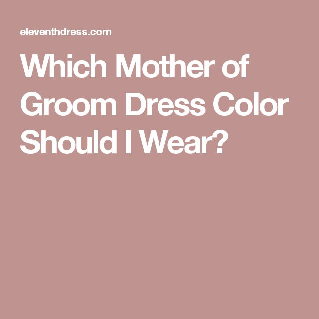 Which Mother of Groom Dress Color Should I Wear?