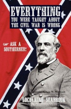 Everything You Were Taught About the Civil War is Wrong