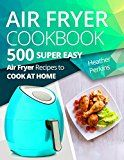 Air Fryer Cookbook: 500 Air Fryer Recipes to Cook at Home by Heather Perkins (Author) #Kindle US #NewRelease #Cookbooks #Food #Wine #eBook #ad