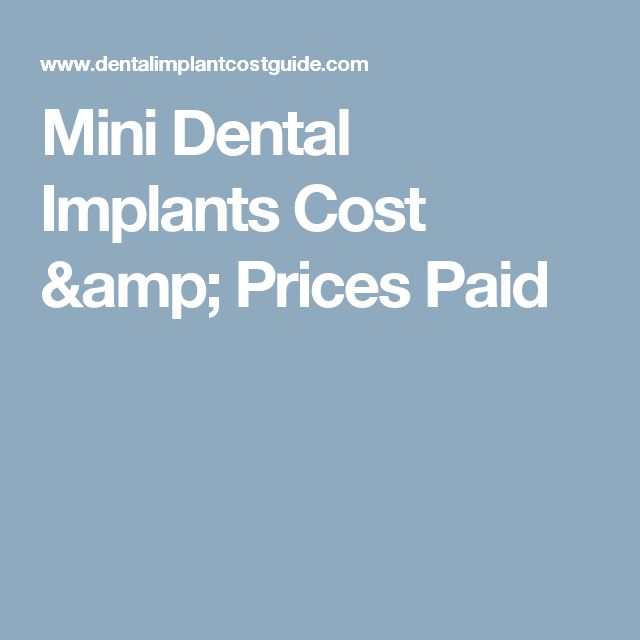 Mini Dental Implants Cost & Prices Paid