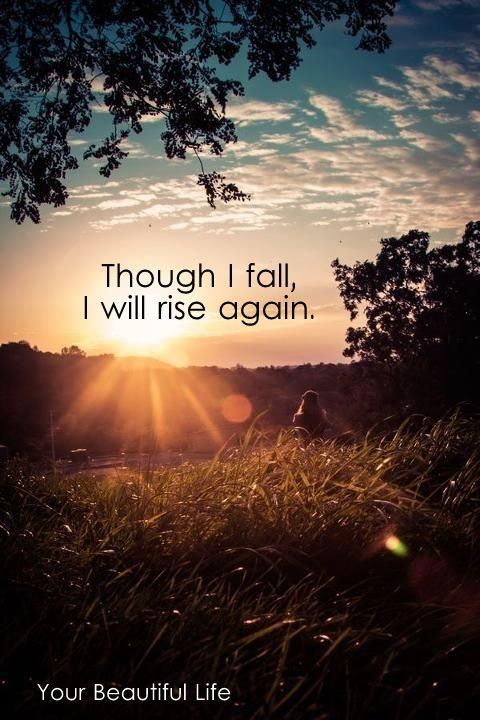 Though I fall, I will rise again. - Micah 7:7-8