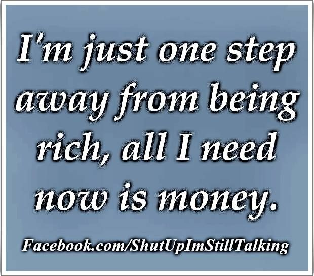 all I need now is money. - posters, quips