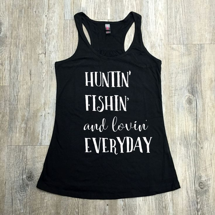 Huntin' Fishin' Lovin' Everyday Tank are a must have item for ever country girl! Shop Custom Saying Shirts & Tanks on www.shopmemento.com!