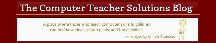 The Computer Teacher Solutions Blog--A place where those who teach computer skills to children can find new ideas, lesson plans & fun activities!