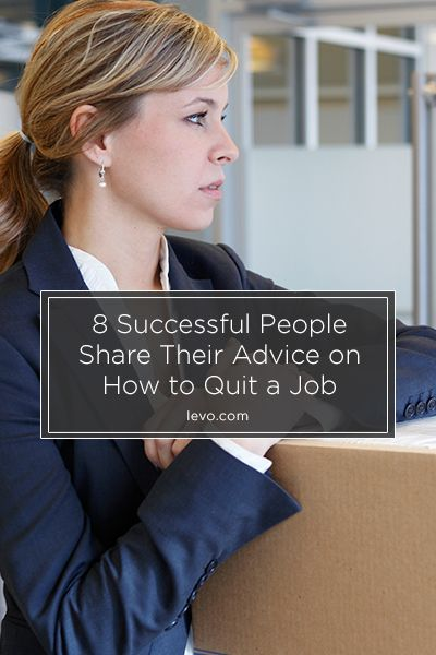 Delightful 8 Super Successful People Share Their Advice On How To Quit A Job