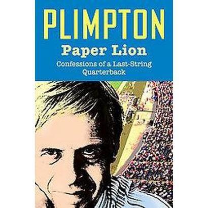 george plimpton paper lion Paper lion : confessions of a last-string quarterback: library edition ( unabridged) (cd/spoken word) george plimpton, spoken word, confessions, lion, mixed media, target, leo, lions, target audience.