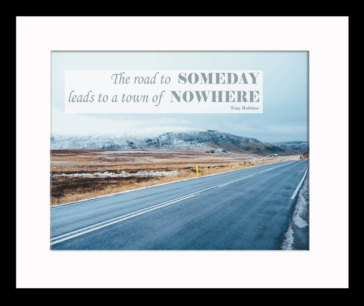 The Road To Someday, Leads To A Town Of Nowwhere - Tony Robbins Inspirational Quote Print Poster Motivational by RoundTheWorldPrints on Etsy