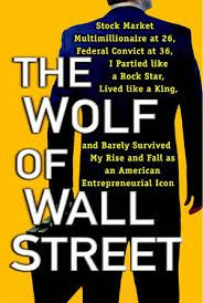 "The Wolf of Wall Street, Jordan Belfort.. ""By day he made thousands of dollars a minute. By night he spent it as fast as he could, on drugs, sex, and international globe-trotting. From the binge that sank a 170-foot motor yacht and ran up a $700,000 hotel tab, to the wife and kids waiting at home, and the fast-talking, hard-partying young stockbrokers (goodreads.com)"""