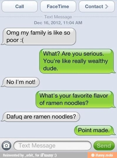 only rich people dont know what ramen noodles are. fact.