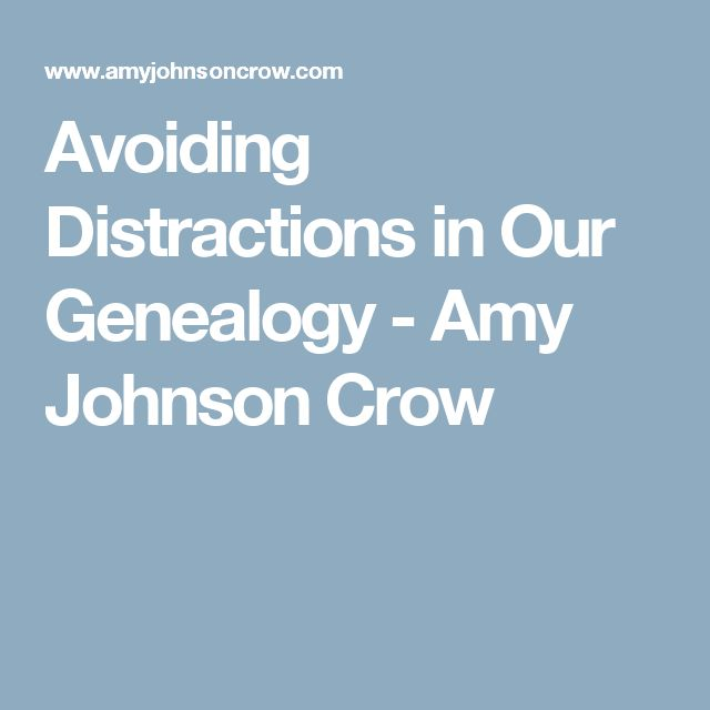 Avoiding Distractions in Our Genealogy - Amy Johnson Crow