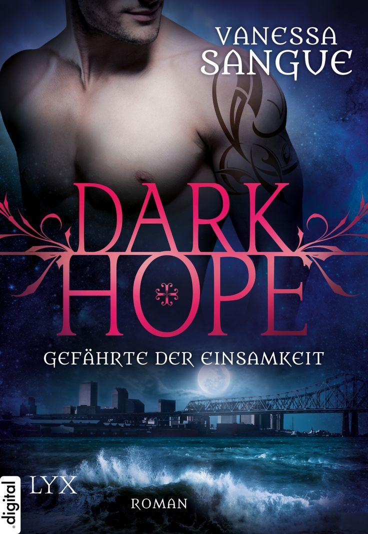 """Vanessa Sangue: Dark Hope - Gefährte der Einsamkeit (LYX digital) """"Sie ist seine Sucht. Er ist ihre Erlösung."""" #Liebe #Romantasy #Vampire #NewOrleans #Romance #Fantasy"""