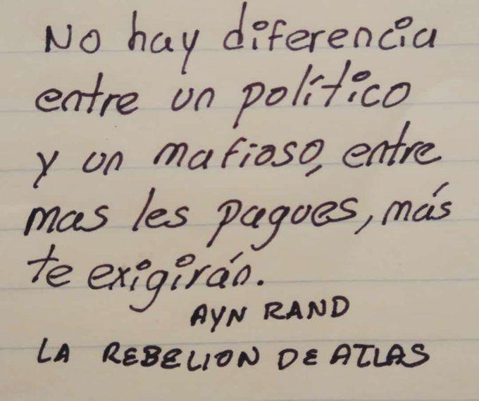 Aynrand Larebeliondeatlas No Hay Diferencia Entre Un Político Y Un Mafioso Entre Más Les Pagues Más Te Exigirán Ayn Ayn Rand La Rebelión De Atlas Rand