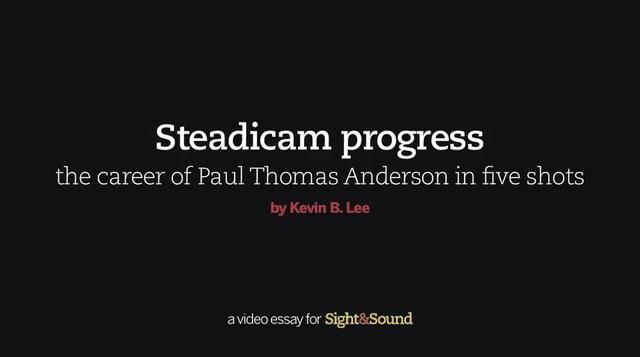 Featured in Sight  Sound magazine: http://www.bfi.org.uk/news-opinion/sight-sound-magazine/features/video-steadicam-progress-career-paul-thomas-anderson-five
