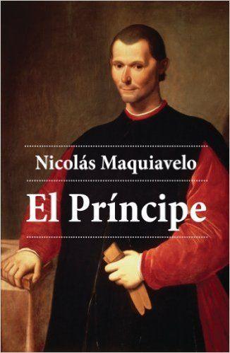 EL PRÍNCIPE (1513) de Nicolás Maquiavelo (1469-1527). Una de las obras de pensamiento político más importante de todos los tiempos, por tanto, siempre actual.