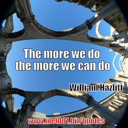 The more we do, the more we can do.