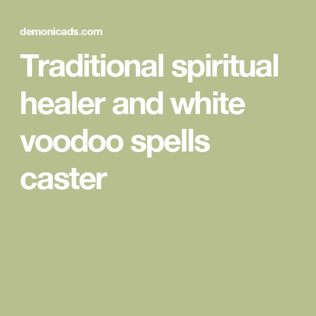 Traditional spiritual healer and white voodoo spells caster