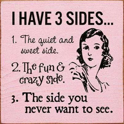 This is all true.  And believe me when I say you never want to see # 3! Trust me. Because if you do, then you did something to piss me off, hurt me, lied to me or hurt me. LC