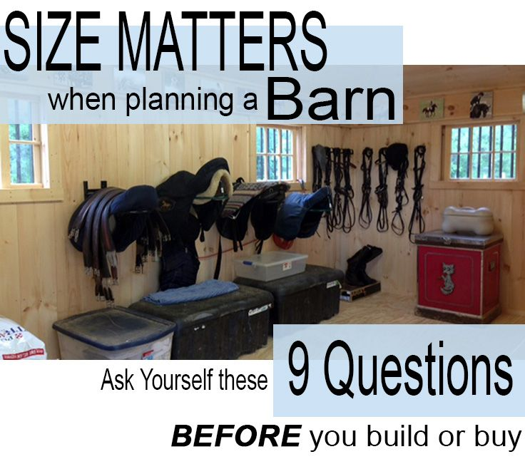 A barn is so much more than a home for your horses.  Consider ALL your needs up front to ensure it's right for you (and them!) for many years to come...