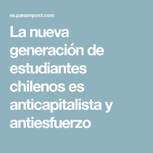 La nueva generación de estudiantes chilenos es anticapitalista y antiesfuerzo