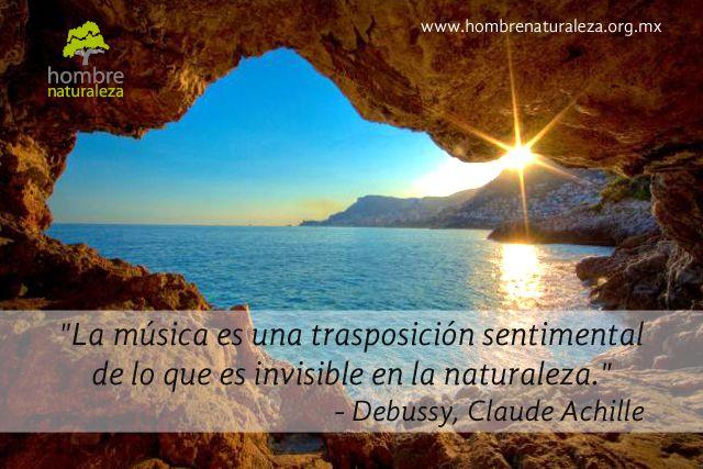 """""""La música es una trasposición sentimental de lo que es invisible en la naturaleza"""" Debussy, Claude Achille"""