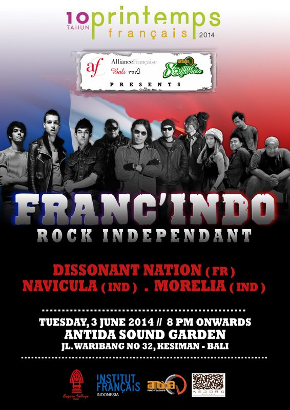 10 tahun Printemps Francais 2014, Alliance Francaise & Antida Sound Garden present : FRANC'INDO ROCK INDEPENDANT  DISSONANT NATION (FR) NAVICULA (IND) MORELIA (IND)  Tuesday, 3 June 2014 // 8 PM onwards @ Antida Sound Garden, Jl. Waribang No.32 Kesiman Bali..... wrockkkkkkkk!!!!!!