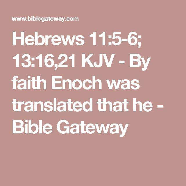 Hebrews 11:5-6; 13:16,21 KJV - By faith Enoch was translated that he - Bible Gateway