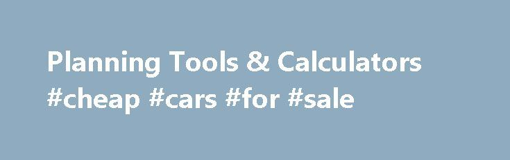 Planning Tools & Calculators #cheap #cars #for #sale http://autos.remmont.com/planning-tools-calculators-cheap-cars-for-sale/  #auto calculator # Planning Tools Calculators Retirement Wellness Planner Our online retirement planning resources can help you quickly see if you may be on track with your retirement goals. Our... Read more >The post Planning Tools & Calculators #cheap #cars #for #sale appeared first on Auto.