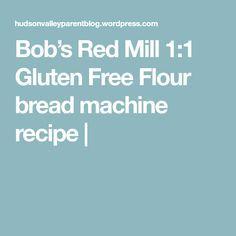Bob's Red Mill 1:1 Gluten Free Flour bread machine recipe |